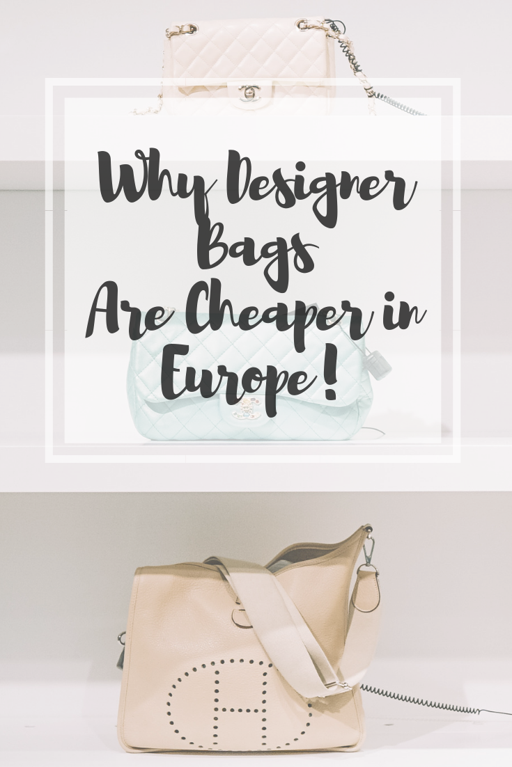 Why designer bags are cheaper in Europe